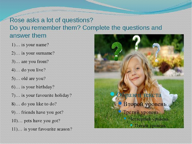 Rose asks a lot of questions? Do you remember them? Complete the questions an...