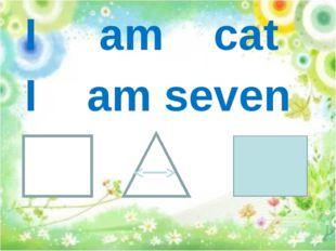 I am cat I am seven