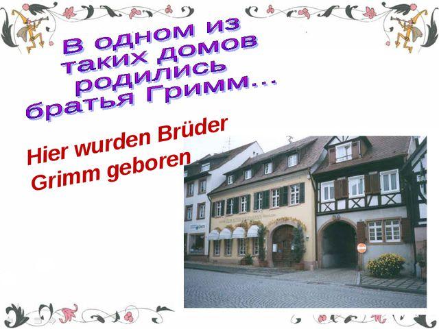 Hier wurden Brüder Grimm geboren
