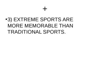 + 3) EXTREME SPORTS ARE MORE MEMORABLE THAN TRADITIONAL SPORTS.