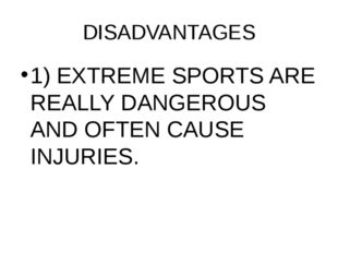DISADVANTAGES 1) EXTREME SPORTS ARE REALLY DANGEROUS AND OFTEN CAUSE INJURIES.