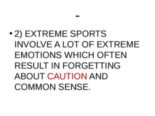- 2) EXTREME SPORTS INVOLVE A LOT OF EXTREME EMOTIONS WHICH OFTEN RESULT IN F