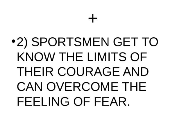 + 2) SPORTSMEN GET TO KNOW THE LIMITS OF THEIR COURAGE AND CAN OVERCOME THE F...