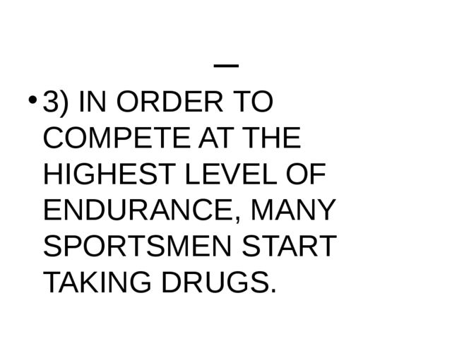 _ 3) IN ORDER TO COMPETE AT THE HIGHEST LEVEL OF ENDURANCE, MANY SPORTSMEN ST...