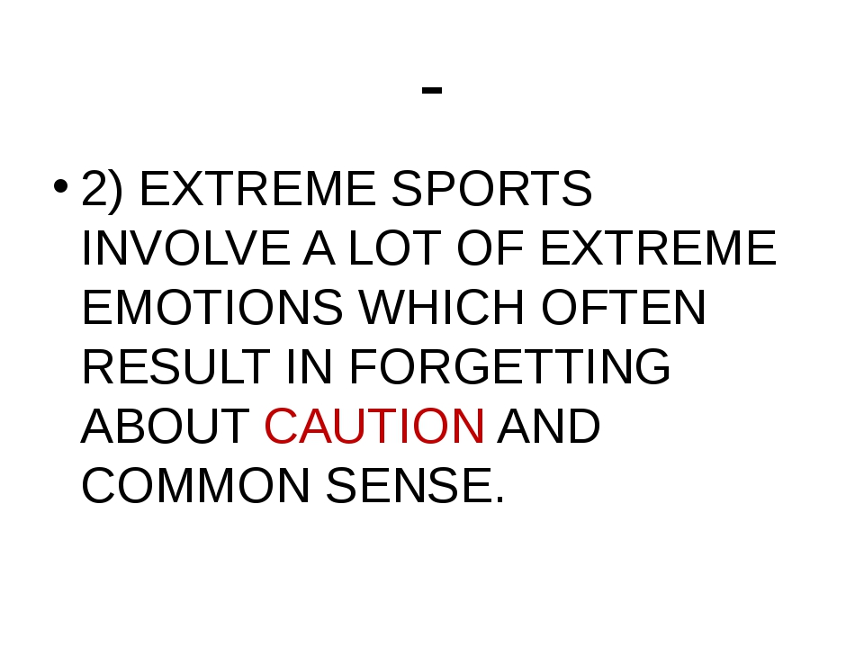 - 2) EXTREME SPORTS INVOLVE A LOT OF EXTREME EMOTIONS WHICH OFTEN RESULT IN F...
