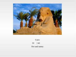Cairo 30℃~40℃ Hot and sunny