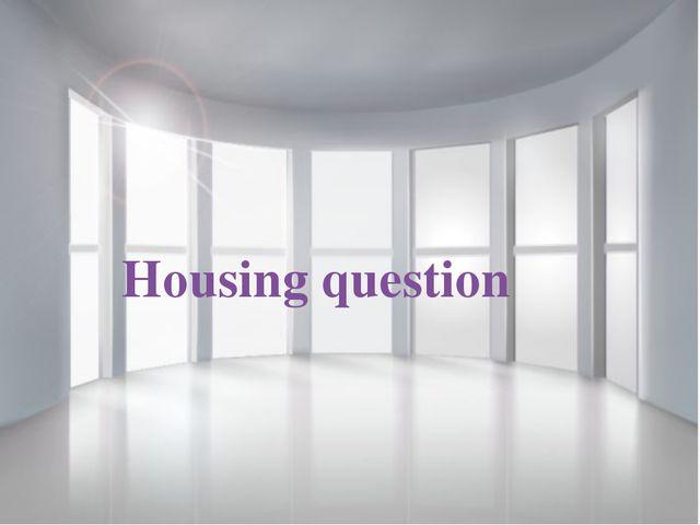 Housing question