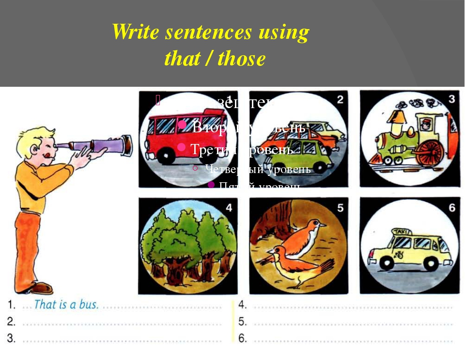 Write sentences using that / those
