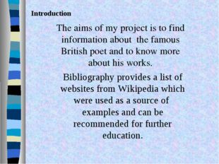 The aims of my project is to find information about the famous British poet a