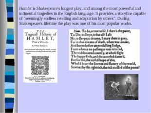 Hamlet is Shakespeare's longest play, and among the most powerful and influen
