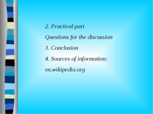 2. Practical part Questions for the discussion 3. Conclusion 4. Sources of i