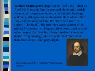 William Shakespeare (baptised 26 April 1564 – died 23 April 1616) was an Eng
