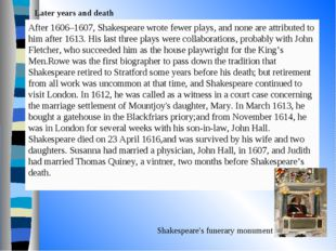 Later years and death Shakespeare's funerary monument After 1606–1607, Shakes