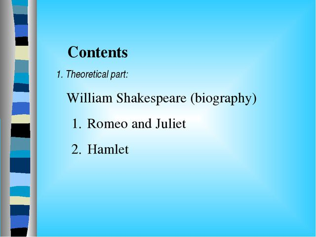 Contents 1. Theoretical part: William Shakespeare (biography) Romeo and Juli...