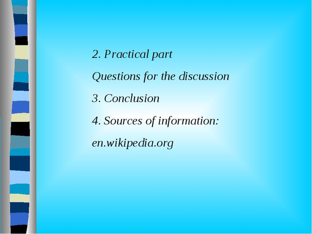 2. Practical part Questions for the discussion 3. Conclusion 4. Sources of i...