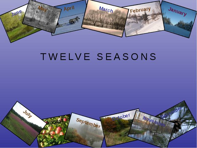 TWELVE SEASONS January August July April February March May June September Oc...