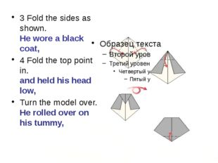 3 Fold the sides as shown. He wore a black coat, 4 Fold the top point in. an