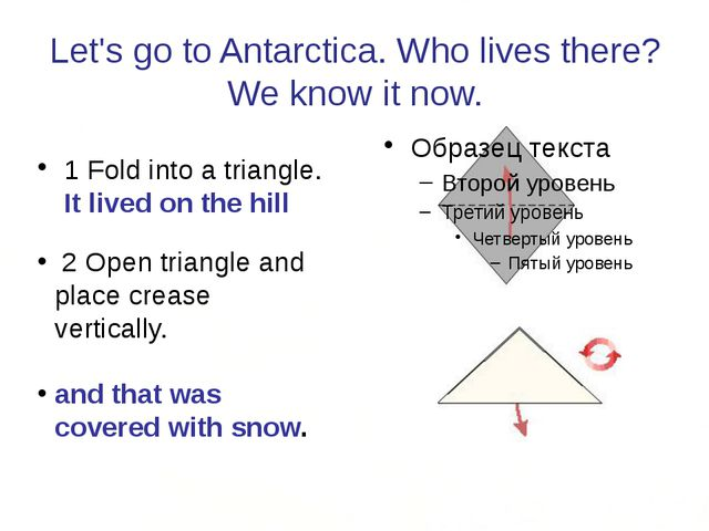 Let's go to Antarctica. Who lives there? We know it now. 1 Fold into a triang...