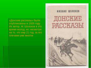 «Донские рассказы» были опубликованы в 1926 году. Их автор, М. Шолохов в это