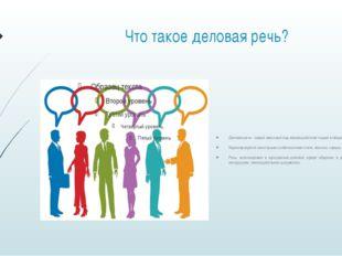 Что такое деловая речь? Деловая речь - самый массовый вид взаимодействия люде