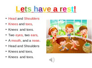Lets have a rest! Head and Shoulders Knees and toes, Knees  and toes. Two eye