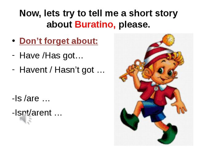 Now, lets try to tell me a short story about Buratino, please. Don't forget a...