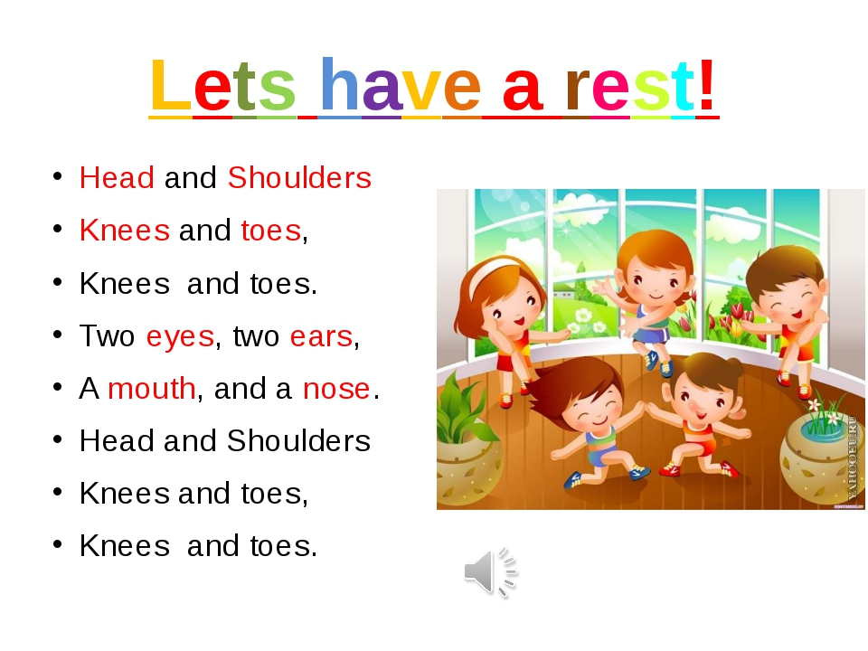 Lets have a rest! Head and Shoulders Knees and toes, Knees  and toes. Two eye...