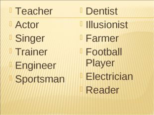 Teacher Actor Singer Trainer Engineer Sportsman Dentist Illusionist Farmer Fo