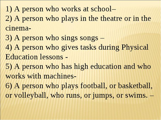 1) A person who works at school– 2) A person who plays in the theatre or in t...
