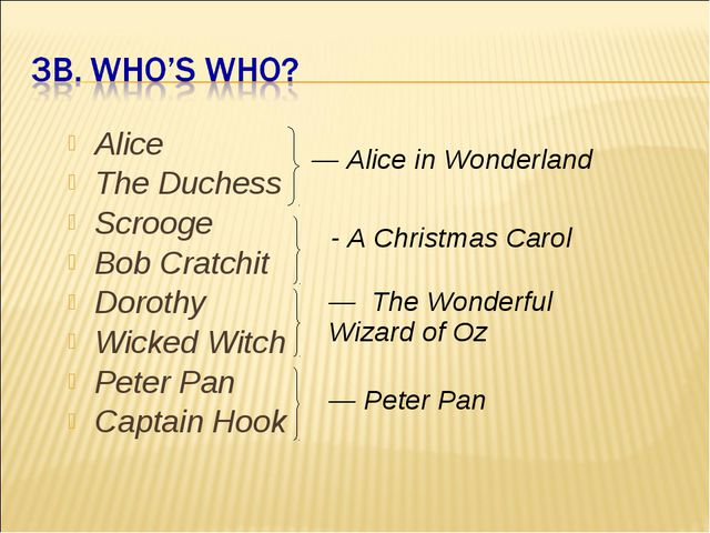 Alice The Duchess Scrooge Bob Cratchit Dorothy Wicked Witch Peter Pan Captain...