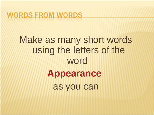 Make as many short words using the letters of the word Appearance as you can