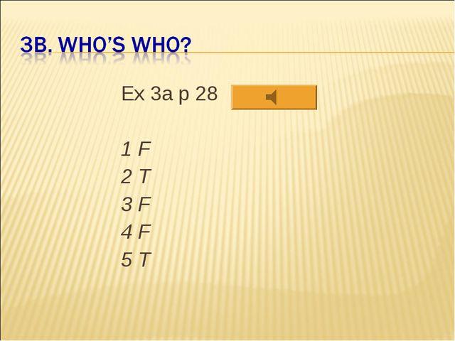 Ex 3a p 28 1 F 2 T 3 F 4 F 5 T