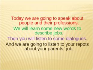 Today we are going to speak about people and their professions. We will learn