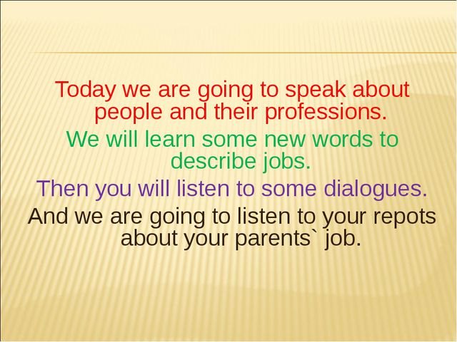 Today we are going to speak about people and their professions. We will learn...