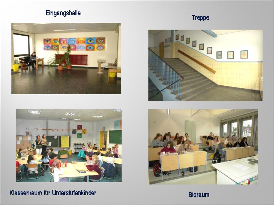 Eingangshalle Klassenraum für Unterstufenkinder Bioraum Treppe