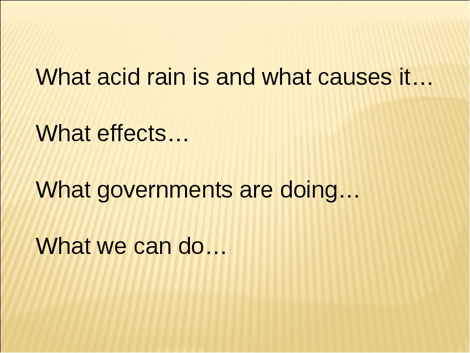 What acid rain is and what causes it… What effects… What governments are doin...