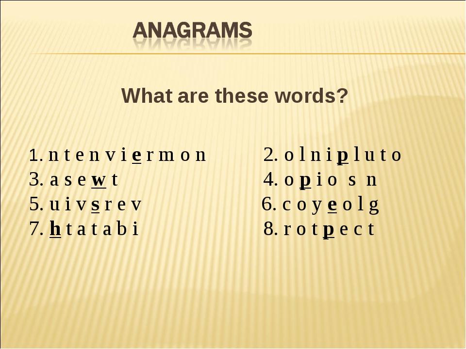 What are these words? 1. n t e n v i e r m o n 2. o l n i p l u t o 3. a s e...