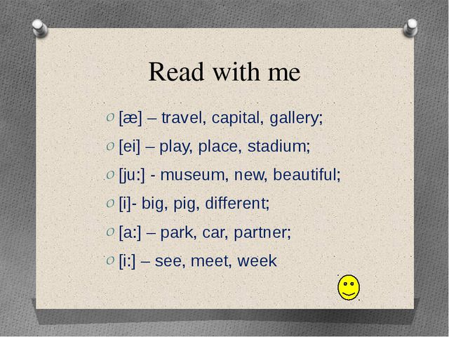 Read with me [æ] – travel, capital, gallery; [ei] – play, place, stadium; [ju...