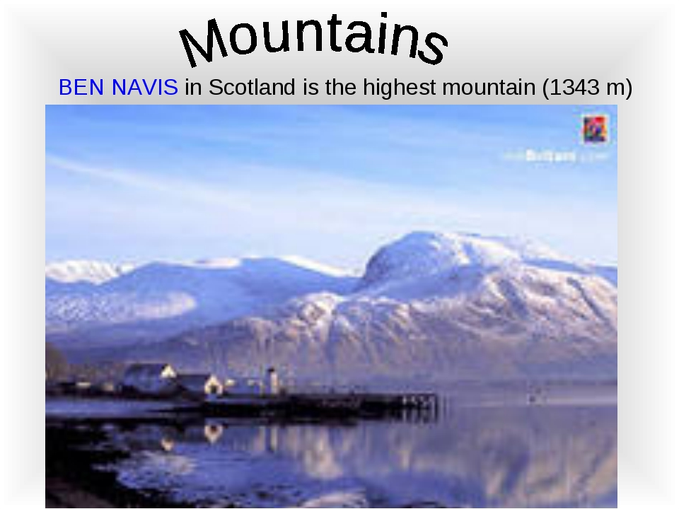 BEN NAVIS in Scotland is the highest mountain (1343 m)
