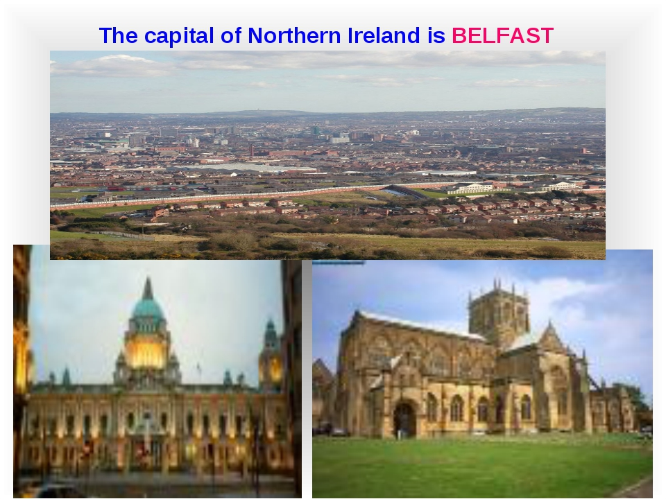 The capital of Northern Ireland is BELFAST