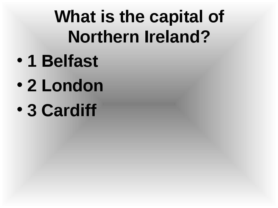 What is the capital of Northern Ireland? 1 Belfast 2 London 3 Cardiff