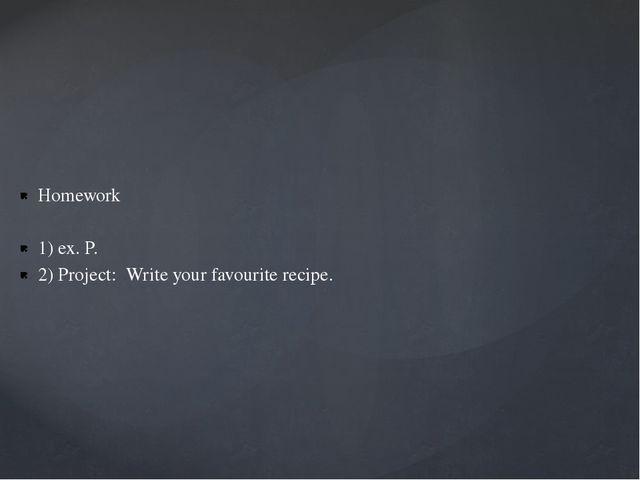 Homework 1) ex. P. 2) Project: Write your favourite recipe.