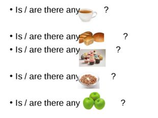 Is / are there any ? Is / are there any ? Is / are there any ? Is / are ther