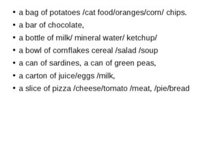a bag of potatoes /cat food/oranges/corn/ chips. a bar of chocolate, a bottl