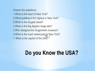 Do you Know the USA? Answer the questions: 1.What is the heart of New York? 2