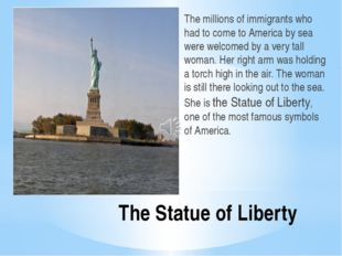 The Statue of Liberty The millions of immigrants who had to come to America b