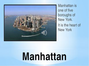 Manhattan Manhattan is one of five boroughs of New York. It is the heart of N