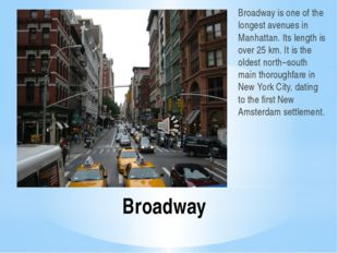 Broadway Broadway is one of the longest avenues in Manhattan. Its length is o