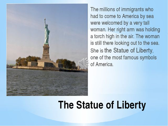 The Statue of Liberty The millions of immigrants who had to come to America b...