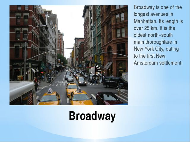 Broadway Broadway is one of the longest avenues in Manhattan. Its length is o...